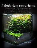 Paludarium terrariums : Paludarium: Everything You Need To Know (English Edition)